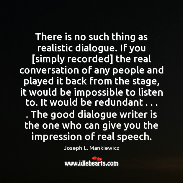 There is no such thing as realistic dialogue. If you [simply recorded] Joseph L. Mankiewicz Picture Quote