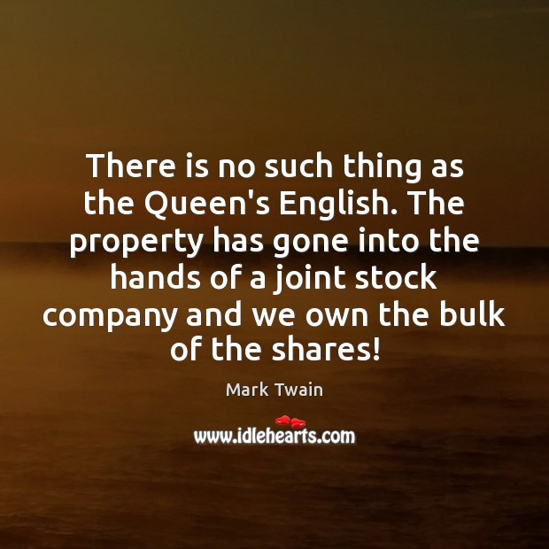 There is no such thing as the Queen's English. The property has Image