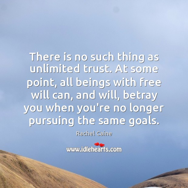Image, There is no such thing as unlimited trust. At some point, all