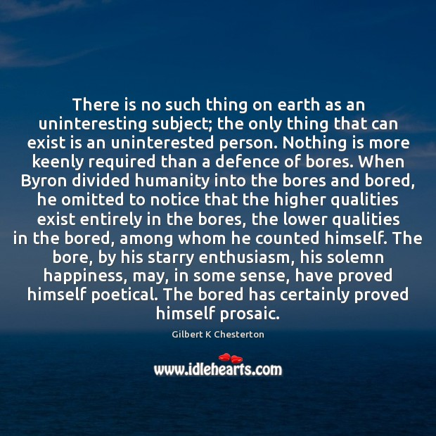 There is no such thing on earth as an uninteresting subject; the Image