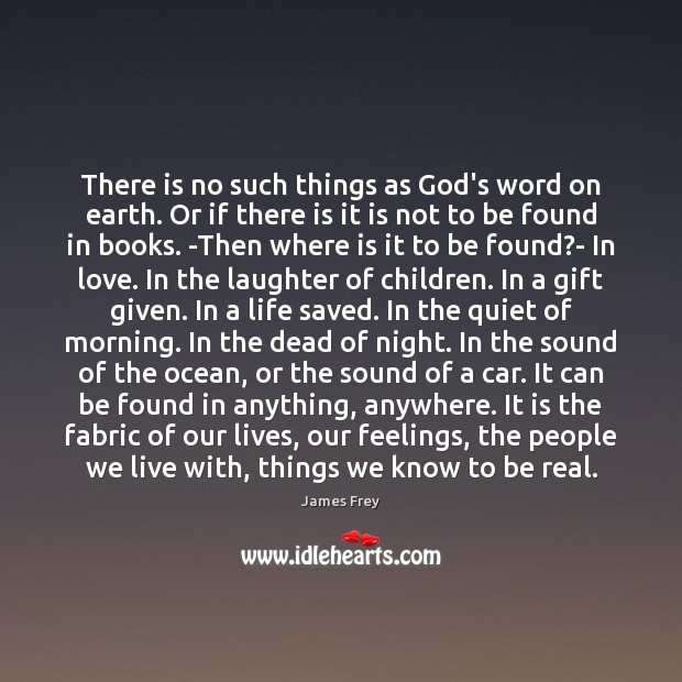 There is no such things as God's word on earth. Or if James Frey Picture Quote