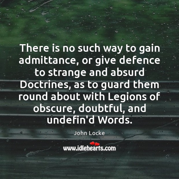 There is no such way to gain admittance, or give defence to John Locke Picture Quote