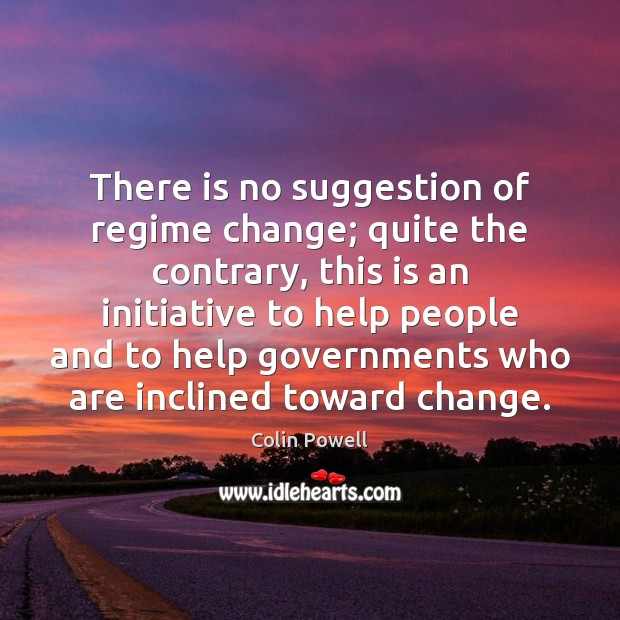 Image, There is no suggestion of regime change; quite the contrary, this is