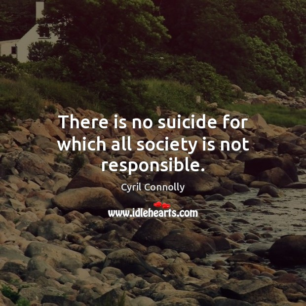 Image, There is no suicide for which all society is not responsible.