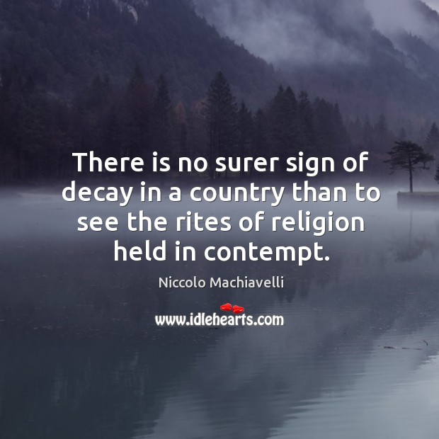 There is no surer sign of decay in a country than to see the rites of religion held in contempt. Image