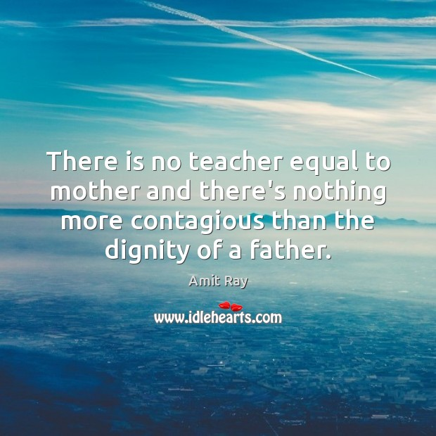 There is no teacher equal to mother and there's nothing more contagious Image