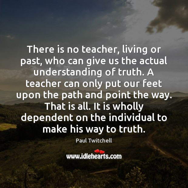 Image, There is no teacher, living or past, who can give us the