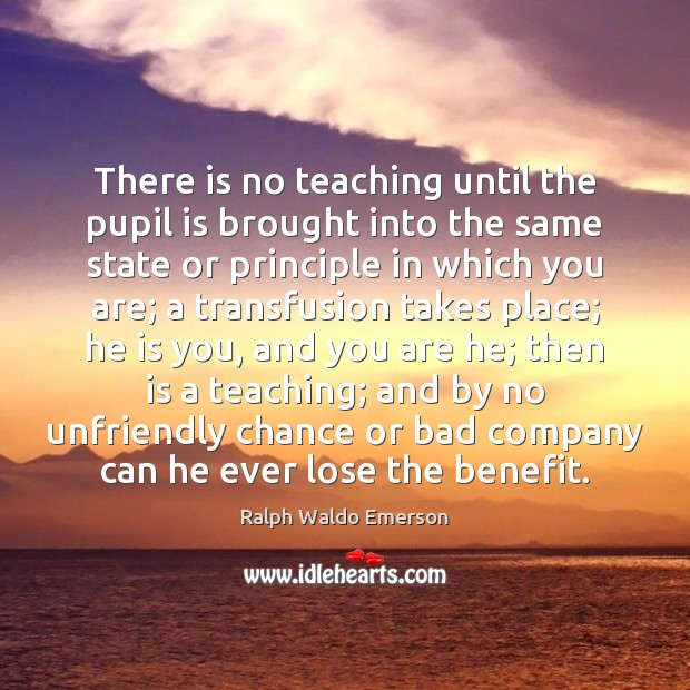 There is no teaching until the pupil is brought into the same Image