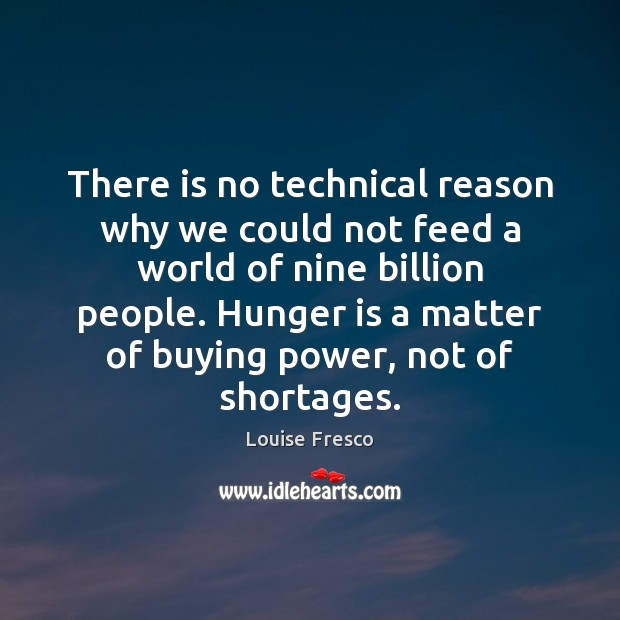 There is no technical reason why we could not feed a world Hunger Quotes Image