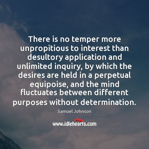 There is no temper more unpropitious to interest than desultory application and Image
