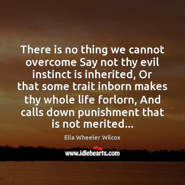 Image, There is no thing we cannot overcome Say not thy evil instinct