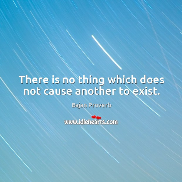 There is no thing which does not cause another to exist. Bajan Proverbs Image