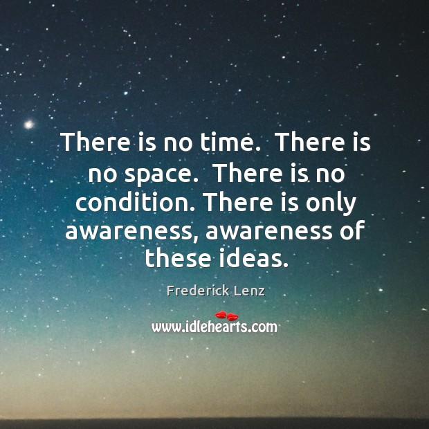 There is no time.  There is no space.  There is no condition. Image