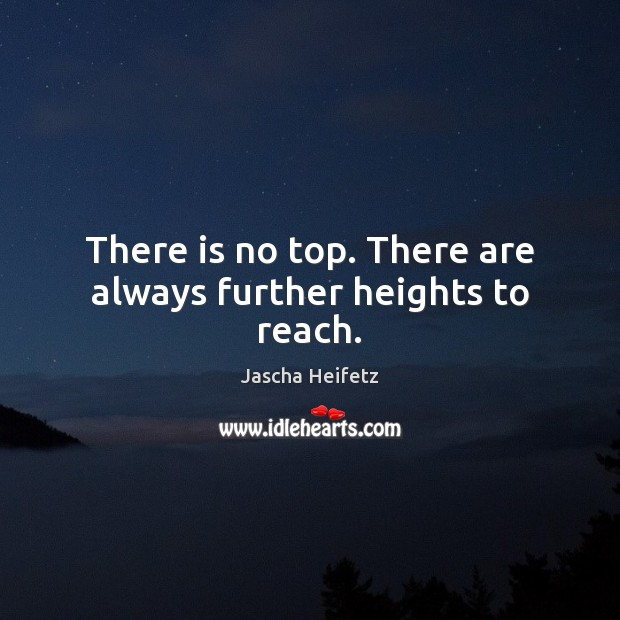 Image, There is no top. There are always further heights to reach.