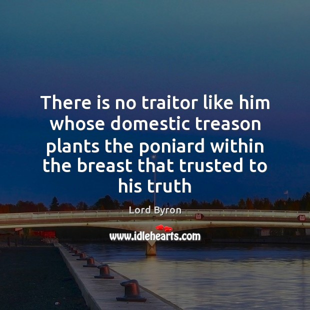 Image, There is no traitor like him whose domestic treason plants the poniard