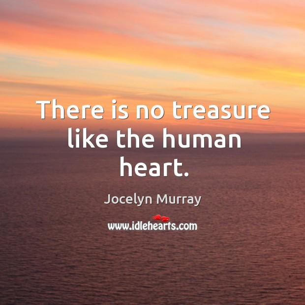 There is no treasure like the human heart. Image