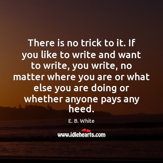 Image, There is no trick to it. If you like to write and