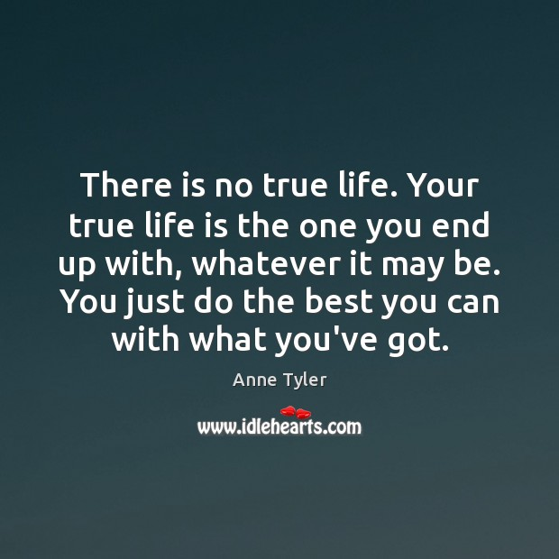 There is no true life. Your true life is the one you Image