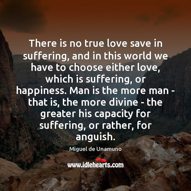 Image, There is no true love save in suffering, and in this world