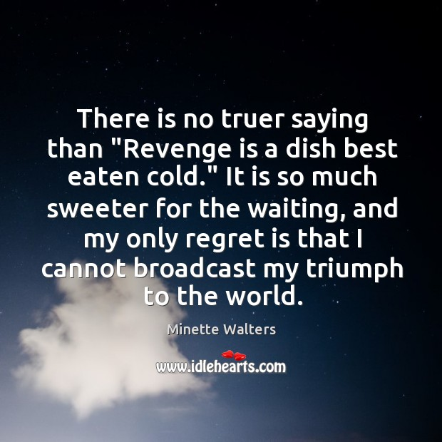 "There is no truer saying than ""Revenge is a dish best eaten Regret Quotes Image"
