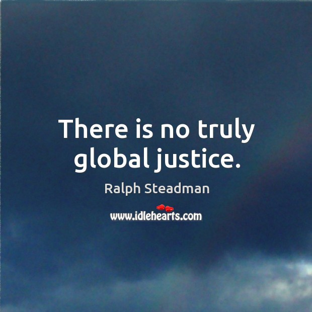 There is no truly global justice. Image