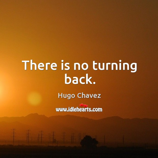 There is no turning back. Image