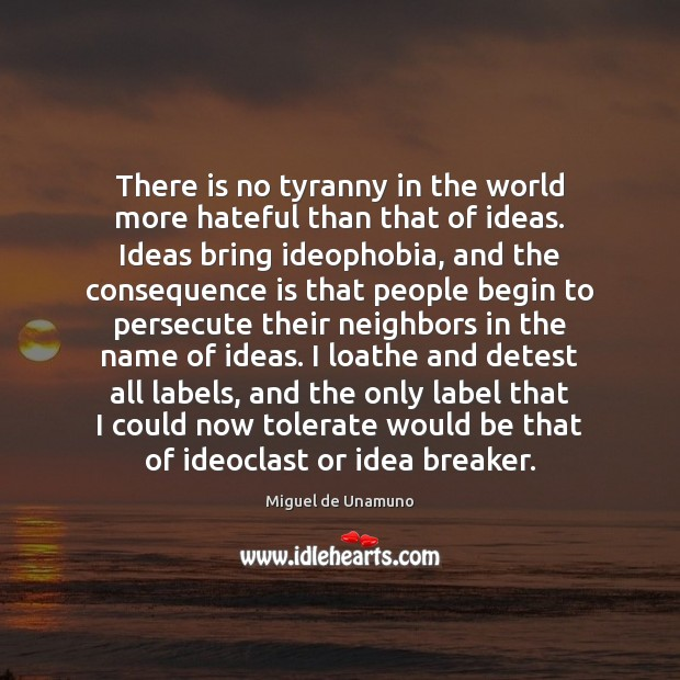 There is no tyranny in the world more hateful than that of Image