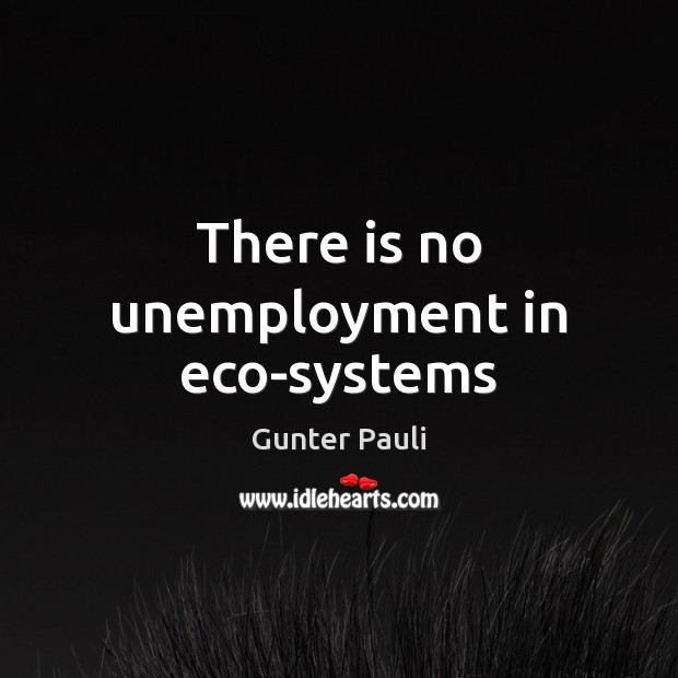 There is no unemployment in eco-systems Image