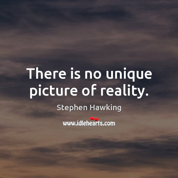 There is no unique picture of reality. Image