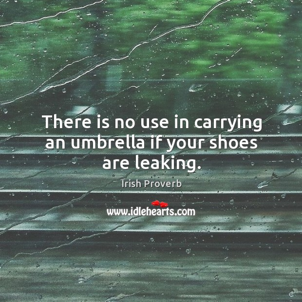 Image, There is no use in carrying an umbrella if your shoes are leaking.