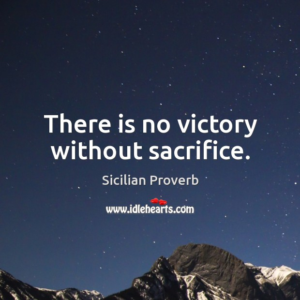 Image, There is no victory without sacrifice.