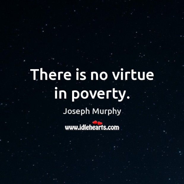 Image, There is no virtue in poverty.