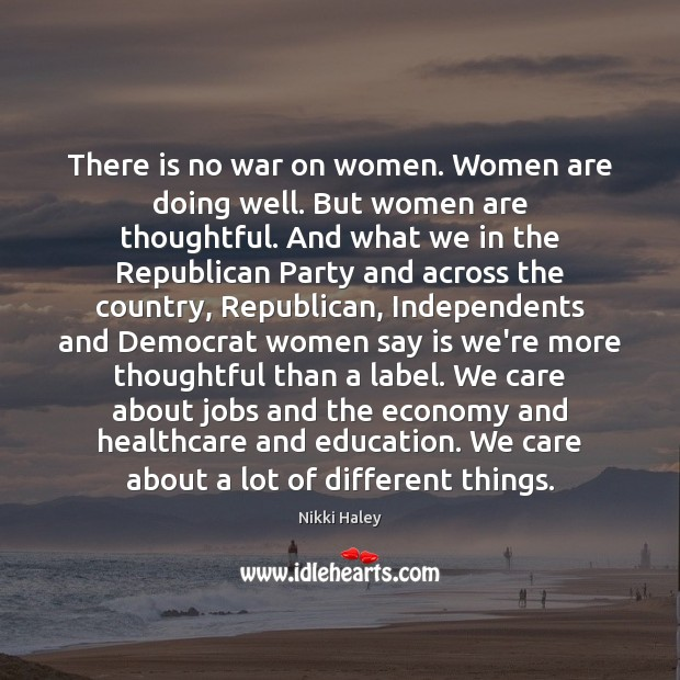 There is no war on women. Women are doing well. But women Nikki Haley Picture Quote