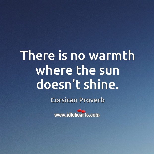 Image, There is no warmth where the sun doesn't shine.