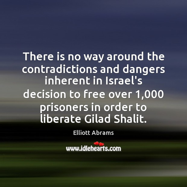 There is no way around the contradictions and dangers inherent in Israel's Liberate Quotes Image