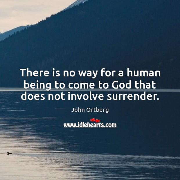 Image, There is no way for a human being to come to God that does not involve surrender.