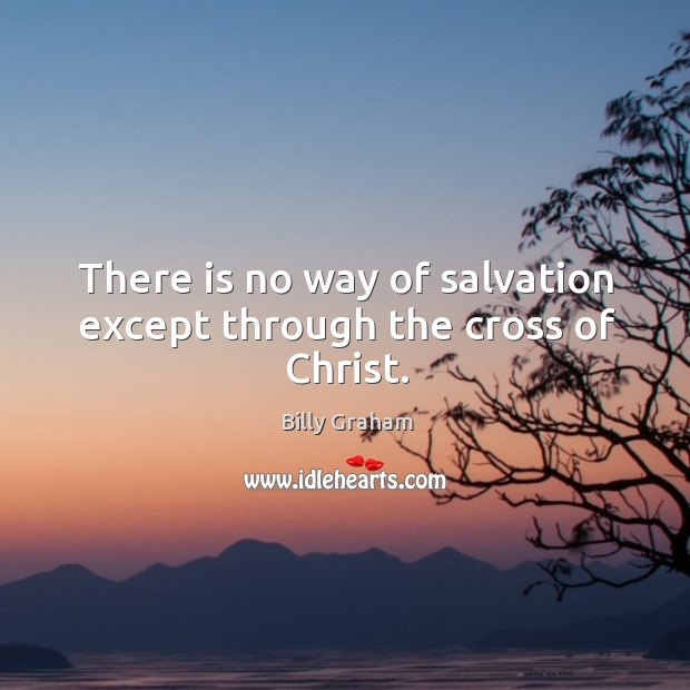 There is no way of salvation except through the cross of Christ. Image