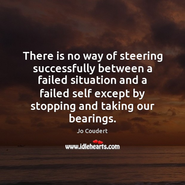 There is no way of steering successfully between a failed situation and Jo Coudert Picture Quote