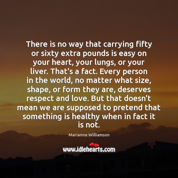 There is no way that carrying fifty or sixty extra pounds is Image