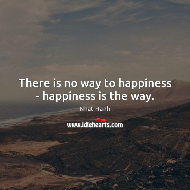 Image, There is no way to happiness – happiness is the way.