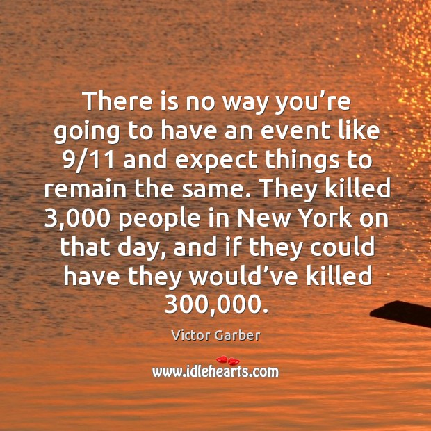 There is no way you're going to have an event like 9/11 and expect things to remain the same. Image