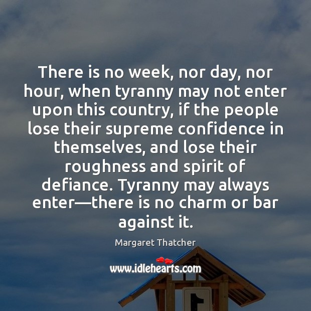 There is no week, nor day, nor hour, when tyranny may not Image