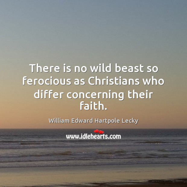 There is no wild beast so ferocious as Christians who differ concerning their faith. Image