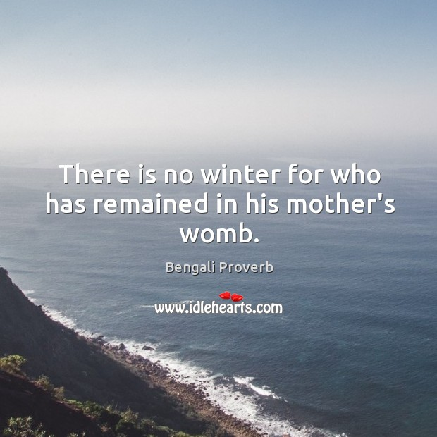 There is no winter for who has remained in his mother's womb. Bengali Proverbs Image