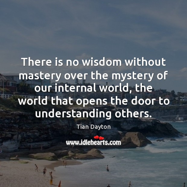 Image, There is no wisdom without mastery over the mystery of our internal