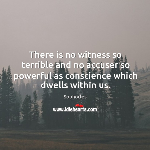Image, There is no witness so terrible and no accuser so powerful as conscience which dwells within us.