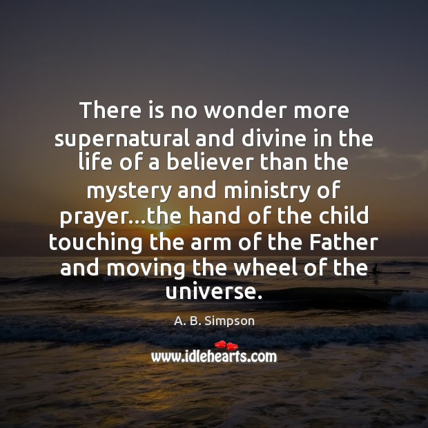There is no wonder more supernatural and divine in the life of Image