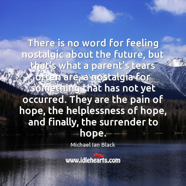 There is no word for feeling nostalgic about the future, but that's Hope Quotes Image