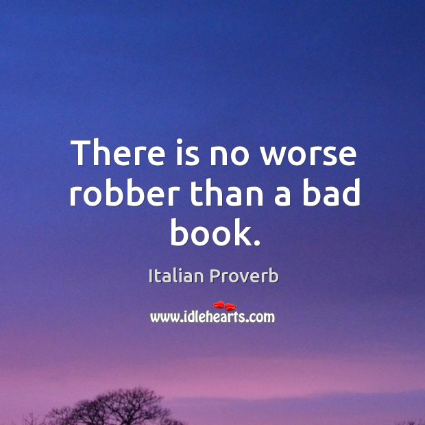Image, There is no worse robber than a bad book.