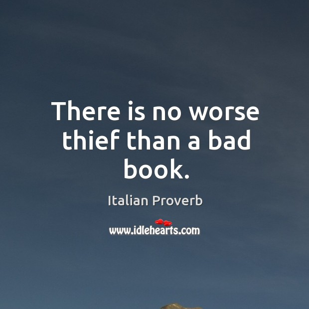 Image, There is no worse thief than a bad book.